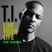 T.I. and Rihanna - Live Your Life